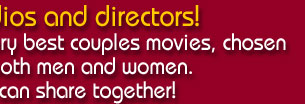 We offer a selection of the very best couples movies, chosen because they suit both men and women. This is a site you can share together!